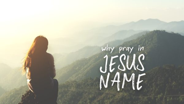 Why Pray in Jesus Name