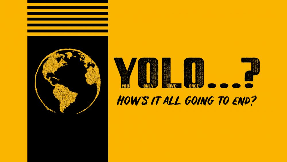 YOLO...? How\'s it all going to end?