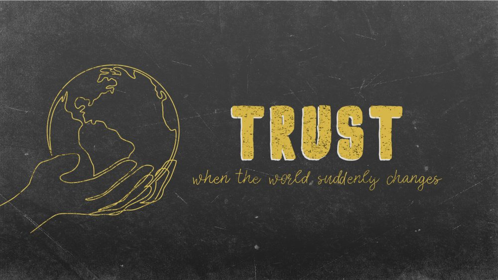 Trust - When Our World Suddenly Changes